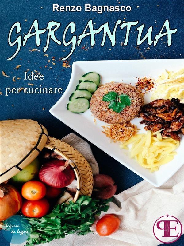 Gargantua. Idee per cucinare, Renzo Bagnasco | Ebook Bookrepublic