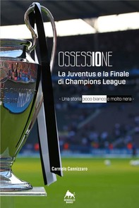 Ossessione - La Juventus e la finale di Champions League - Librerie.coop