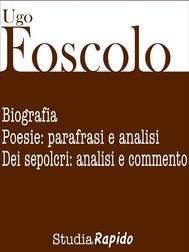Ugo Foscolo. Biografia e poesie: parafrasi e analisi - copertina