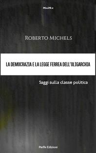 La democrazia e la legge ferrea dell'oligarchia. Saggi sulla classe politica - Librerie.coop