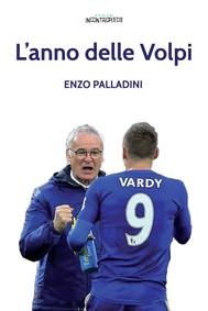 L'anno delle Volpi - Il Leicester di Ranieri - copertina