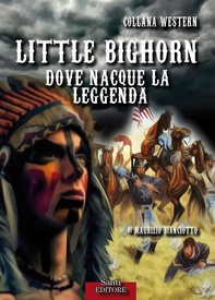Little Bighorn, dove nacque la leggenda - Librerie.coop