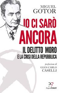 Io ci sarò ancora. Il delitto Moro e la crisi della Repubblica - Librerie.coop