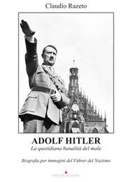 Adolf Hitler. La quotidiana banalità del male - copertina