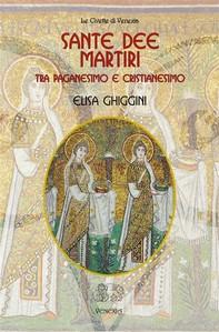 Sante Dee Martiri. Tra paganesimo e cristianesimo - Librerie.coop