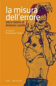 La misura dell'errore. Vita e teatro di Antonio Latella - copertina