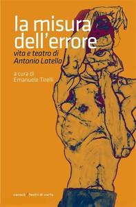 La misura dell'errore. Vita e teatro di Antonio Latella - Librerie.coop