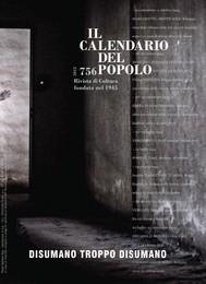 """Il Calendario del Popolo n.756 """"Disumano troppo disumano"""" - copertina"""