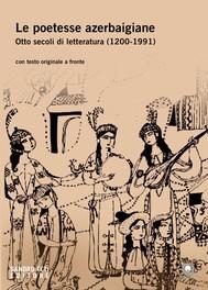 Le poetesse azerbaigiane. Otto secoli di letteratura (1200-1991) - copertina