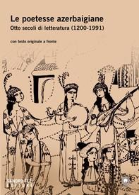 Le poetesse azerbaigiane. Otto secoli di letteratura (1200-1991) - Librerie.coop