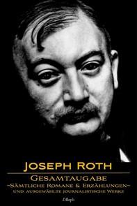 Joseph Roth: Gesamtausgabe - Sämtliche Romane und Erzählungen und Ausgewählte Journalistische Werke - Librerie.coop