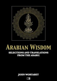 Arabian Wisdom : Selections and translations from the Arabic - copertina