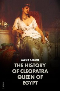 The History of Cleopatra, Queen of Egypt: MAKERS OF HISTORY - Librerie.coop