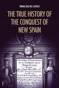 The True History of the Conquest of New Spain - Librerie.coop