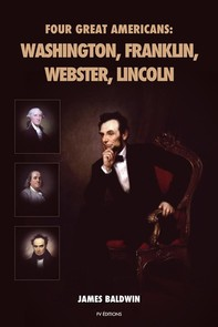 Four Great Americans: Washington, Franklin, Webster, Lincoln - Librerie.coop