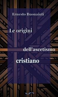 Le origini dell'ascetismo cristiano - Librerie.coop