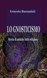 Lo Gnosticismo. Storia di antiche lotte religiose - Librerie.coop