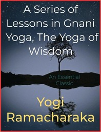A Series of Lessons in Gnani Yoga, The Yoga of Wisdom - Librerie.coop