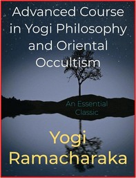 Advanced Course in Yogi Philosophy and Oriental Occultism - Librerie.coop