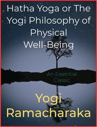 Hatha Yoga or The Yogi Philosophy of Physical Well-Being - Librerie.coop