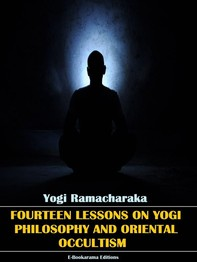 Fourteen Lessons in Yogi Philosophy and Oriental Occultism - Librerie.coop