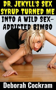 Dr. Jekyll's Sex Syrup Turned Me Into A Wild Sex-Addicted Bimbo - Librerie.coop
