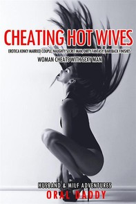 Cheating Hot Wives Erotica Kinky Married Couple, Naughty Secret Man, Dirty Fantasy, Bareback Finishes  - Librerie.coop