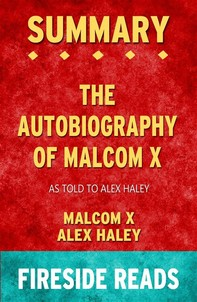 The Autobiography of Malcolm X: As Told to Alex Haley by Malcolm X and Alex Haley: Summary by Fireside Reads - Librerie.coop