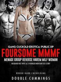 Gang Cuckold Erotica: Public DP Foursome MMMF Menage Group Reverse Harem Milf Woman - Librerie.coop