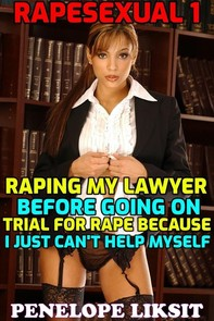 Rapesexual 1: Raping my lawyer before going on trial for rape because I just can't help myself - Librerie.coop
