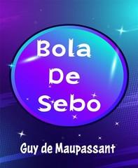 Bola De Sebo - (Anotado) - Librerie.coop