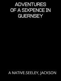 Adventures Of A Sixpence In Guernsey - Librerie.coop