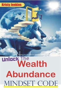 Unlock the Wealth Abundance Mindset Code - Librerie.coop