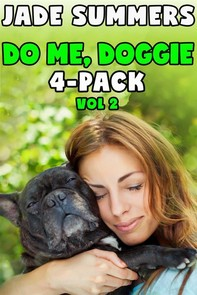 Do Me, Doggie 4-Pack Vol 2: Bestiality Zoophilia Creampie Bareback Gangbang All Holes Filled Double Penetration Drugged Sex Hypnosis Mind Control Pregnancy - Librerie.coop