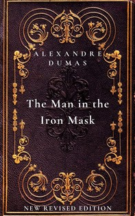 The Man in the Iron Mask: The sixth and final book in The D'Artagnan Romances - Librerie.coop