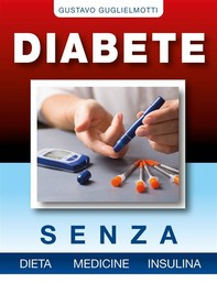 Diabete - senza dieta, medicine e insulina - Librerie.coop