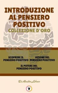 Scoprire il pensiero positivo - il potere del pensiero positivo - azione del pensiero positivo (3 libri) - Librerie.coop
