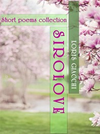 SIROLOVE. Short poems collection. - Librerie.coop