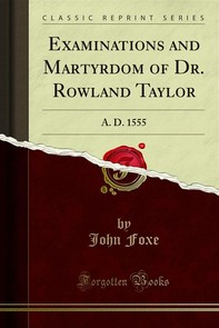 Examinations and Martyrdom of Dr. Rowland Taylor - Librerie.coop