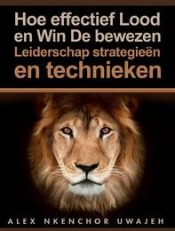 Hoe Effectief Lood En Win: De Bewezen Leiderschap Strategieën En Technieken - Librerie.coop