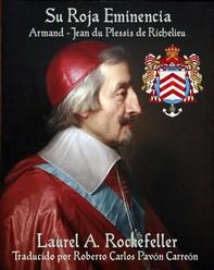 Su Roja Eminencia, Armand-Jean Du Plessis De Richelieu - Librerie.coop