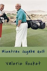 Mientras Jugaba Golf - Librerie.coop