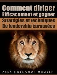 Comment Diriger Efficacement Et Gagner: Stratégies Et Techniques De Leadership Éprouvées - Librerie.coop