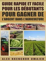 Guide Rapide Et Facile Pour Les Débutants Pour Gagner De L'argent Dans L'agriculture - Librerie.coop