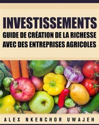 Investissements: Guide De Création De La Richesse Avec Des Entreprises Agricoles - Librerie.coop