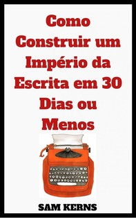 Como Construir Um Império Da Escrita Em 30 Dias Ou Menos - Librerie.coop