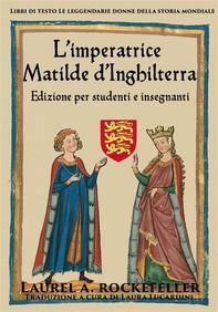 L'imperatrice Matilde D'inghilterra - Librerie.coop