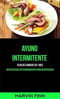 Ayuno Intermitente: Plan De Comidas De 1 Mes (Recetas Bajas En Carbohidratos Para Desintoxicar) - Librerie.coop