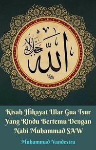 Kisah Hikayat Ular Gua Tsur Yang Rindu Bertemu Dengan Nabi Muhammad SAW - Librerie.coop
