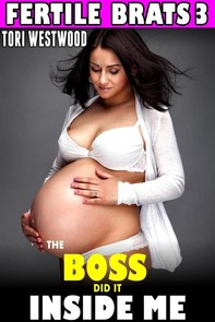 The Boss Did It Inside Me : Fertile Brats 3 (Brat Breeding Erotica Age Gap Age Difference Pregnancy Erotica Impregnate XXX Eroti - Librerie.coop